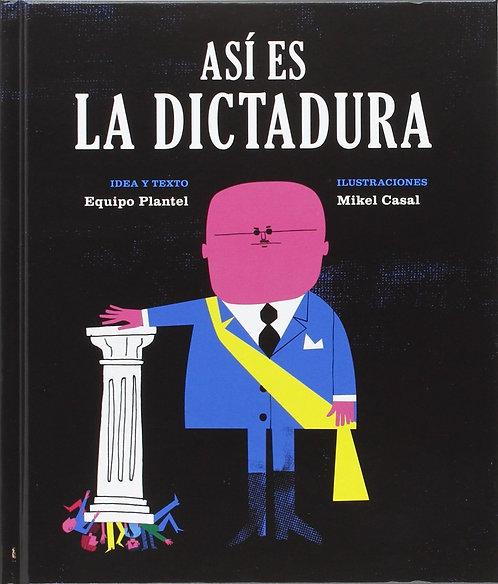 Así es la dictadura / Equipo Plantel y Mikel Casal