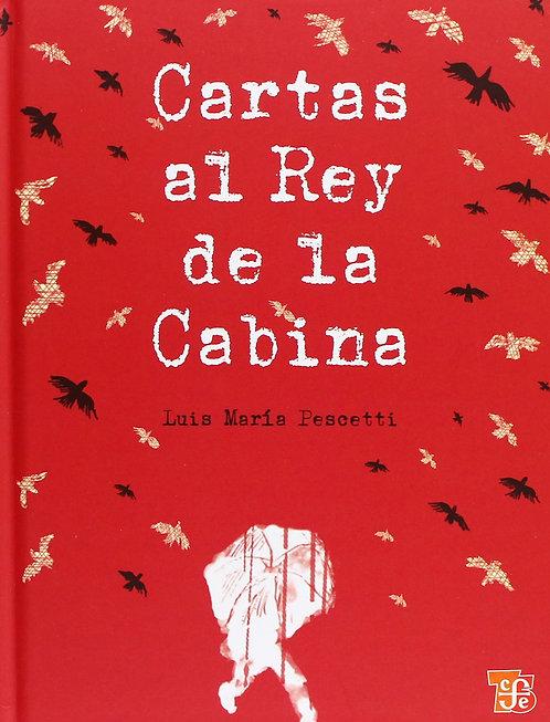 Cartas al rey de la cabina / Luis María Pescetti
