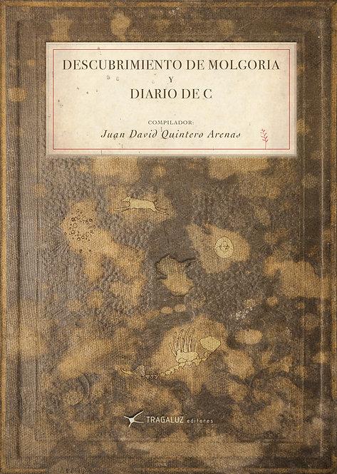 Descubrimiento de Molgoria y Diario de C / Juan David Quintero Arenas