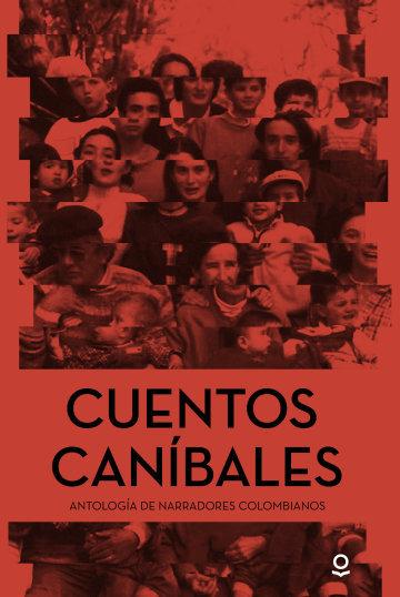 Cuentos caníbales / Antología de narradores colombianos