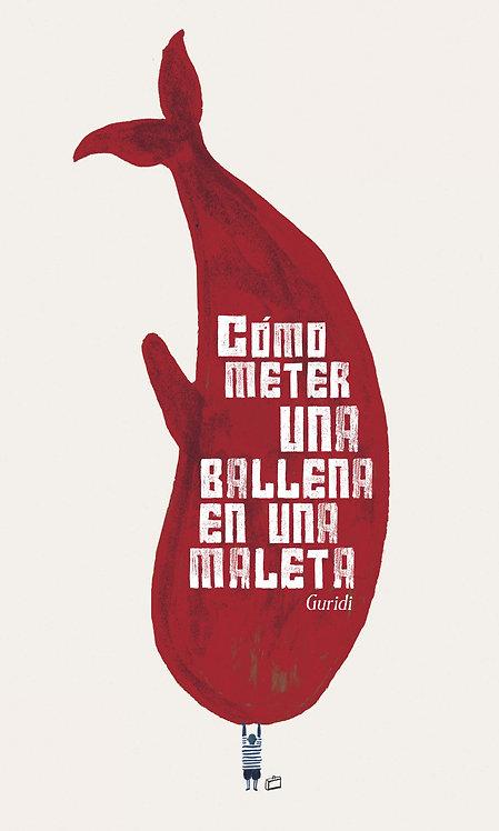 Cómo meter una ballena en una maleta / Raúl Guridi