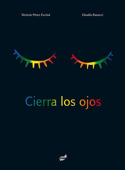 Cierra los ojos / Victoria Pérez Escrivá y Claydia Runucci