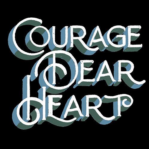 Courage dear heart DIGITAL DOWNLOAD