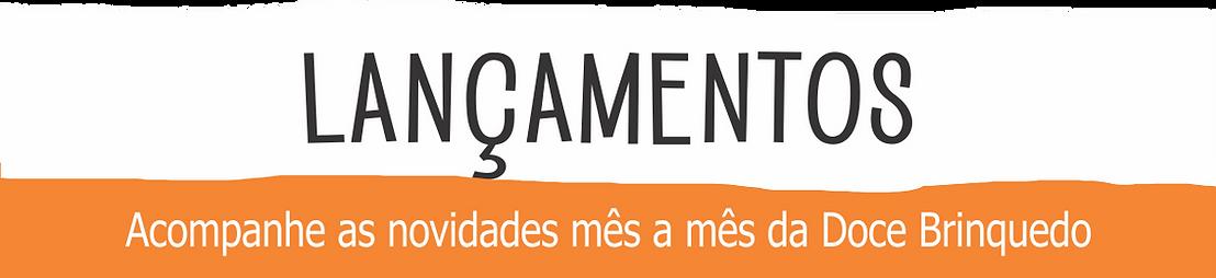 Lançamentos Doce Brinquedo Acompanhe as novidades mês a mês da Doce Brinquedo