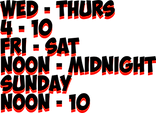 WED - thurs 4 - 10 fri - sat noon - midnight SUNDAY  NOON - 10.png