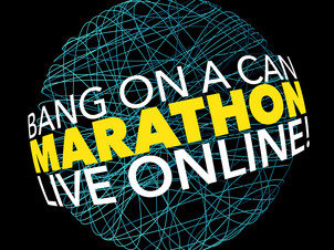 Bang on a Can Announces Fourth Online Marathon - Sunday, October 18, 2020 from 3pm - 9pm ET