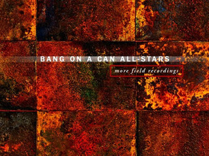 Oct 27: Bang on a Can All-Stars release new album More Field Recordings on Cantaloupe Music