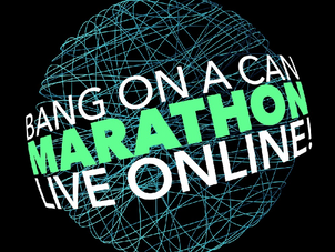 Hourly Schedule Announced for Bang on a Can Marathon - Live Online August 16th from 3pm-9pm