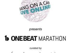 Bang on a Can Announces OneBeat Marathon Live Online! Sunday, November 15, 2020 from 12pm - 4 pm