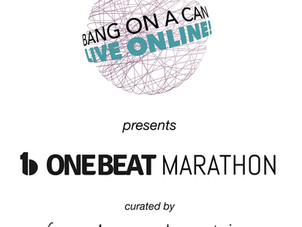 Bang on a Can Announces OneBeat Marathon Live Online! Hourly Schedule Now Announced - Nov 15, 12-4pm