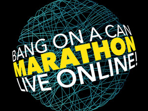Hourly Schedule Announced for Second Bang on a Can Marathon - Live Online June 14 - 3pm-9pm EST