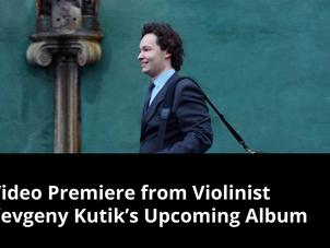 Strings Magazine premieres violinist Yevgeny Kutik's new video