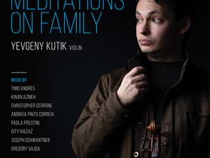 Yevgeny Kutik Launches Meditations on Family - New Music Inspired by Memories and Tradition - in 201