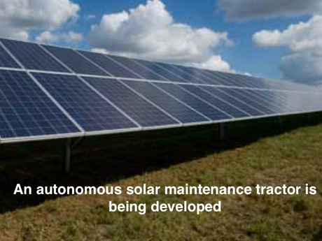 AN autonomous solar maintenance tractor is being developed