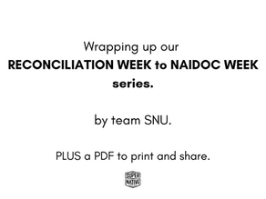 Wrapping up our Reconciliation Week to NAIDOC Week series.
