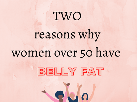 Two Reasons Women Over 50 Get Belly Fat
