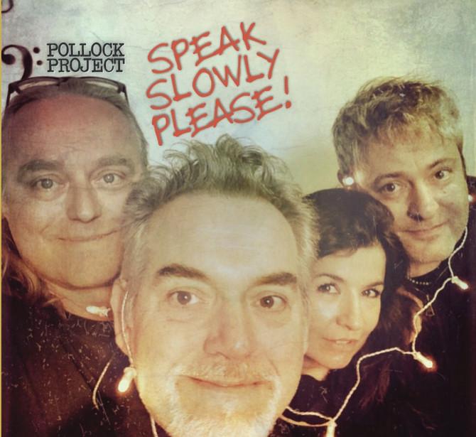 Esce il quarto album dei Pollock Project: Speak Slowly Please!