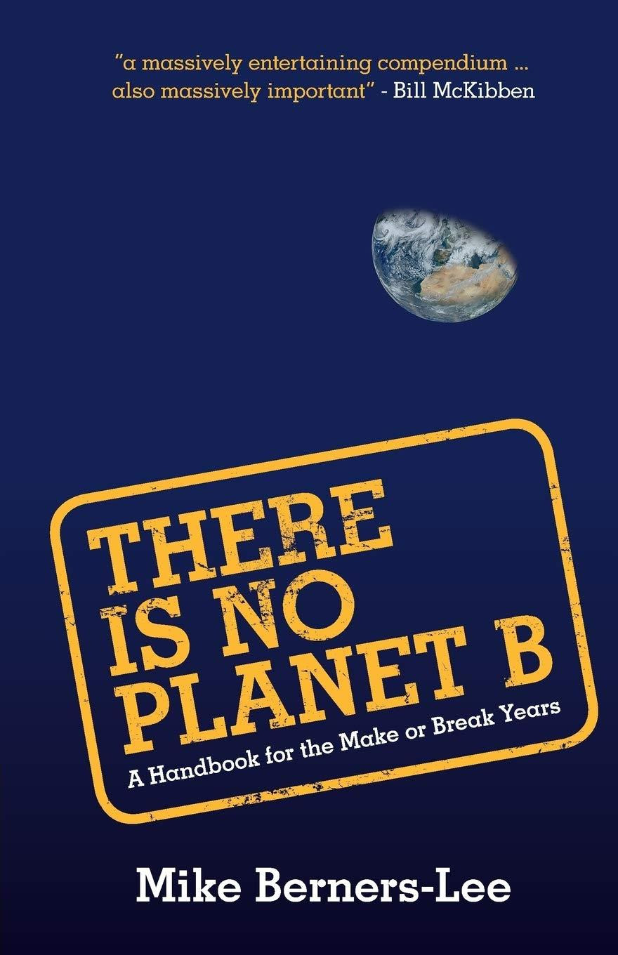 There Is No Planet B by Mike Berners-Lee