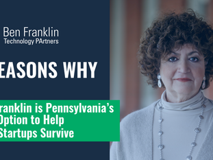 Four Reasons Why:  Ben Franklin is Pennsylvania's Best Option to Help Tech Startups Survive