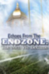 Echoes From the End Zone - The Men We Became | Notre Dame Football