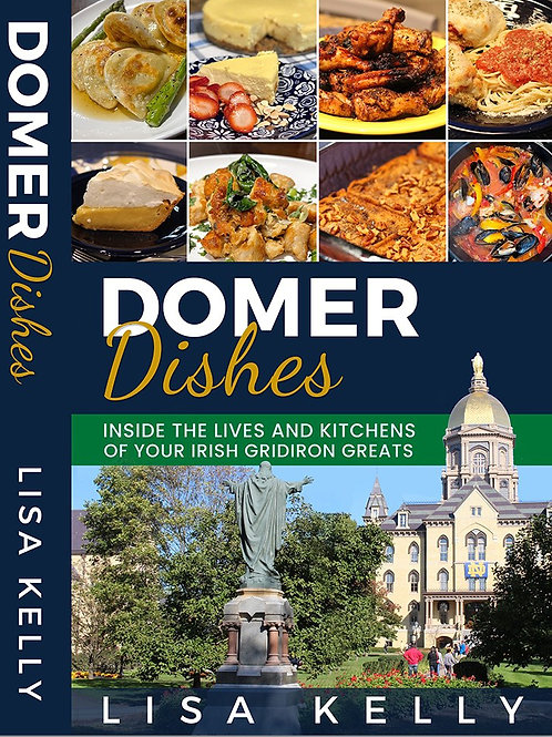 Domer Dishes: Inside the Lives and Kitchens of Your Irish Gridiron Greats (V1)
