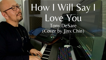 How I Will Say I Love You - Tony DeSare (Cover by Jinx Chin)