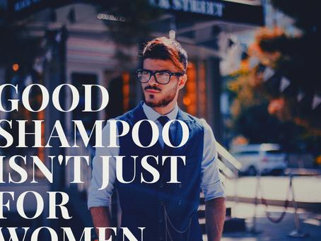 Good Shampoo isn't just for Women…
