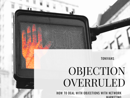 OBJECTION OVERRULED: HOW TO DEAL WITH OBJECTIONS WITH NETWORK MARKETING
