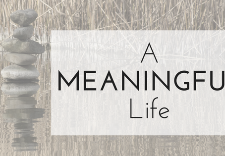 A Meaningful Life…