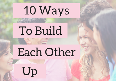 10 Ways to build each other up