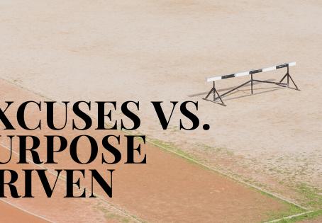 Excuses vs. Purpose Driven