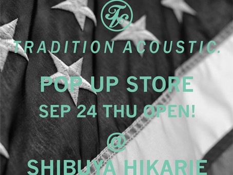 TRADITION ACOUSTIC. POP UP STORE @ 渋谷ヒカリエ