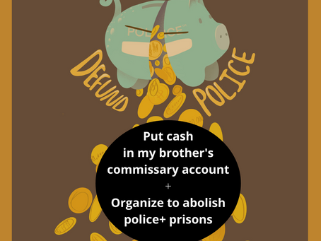 21 til 31 Joy : Put Money in my brother's commissary + abolish police and prisons