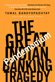 Stories from 'Pandemonium: The Great Indian Banking Tragedy' - Tamal Bandyopadhyay