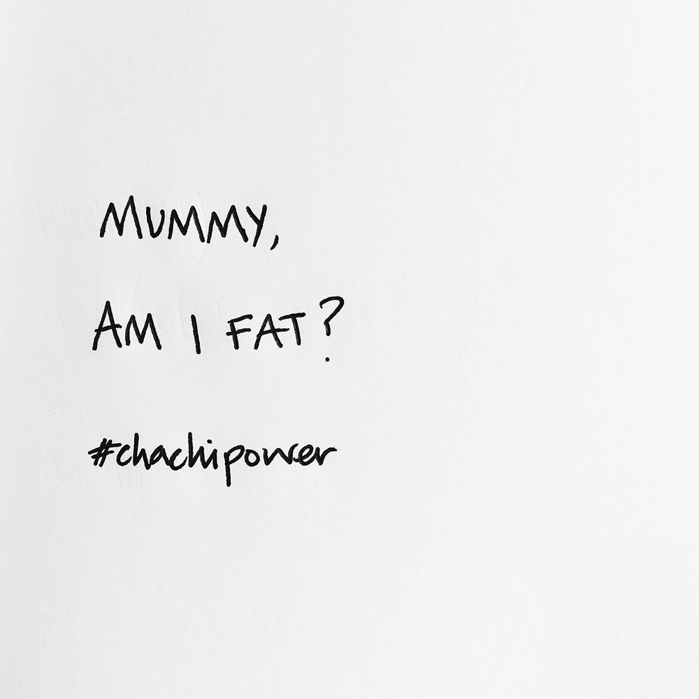 "Chachi Power Project: ""Mummy am I fat"" quote"