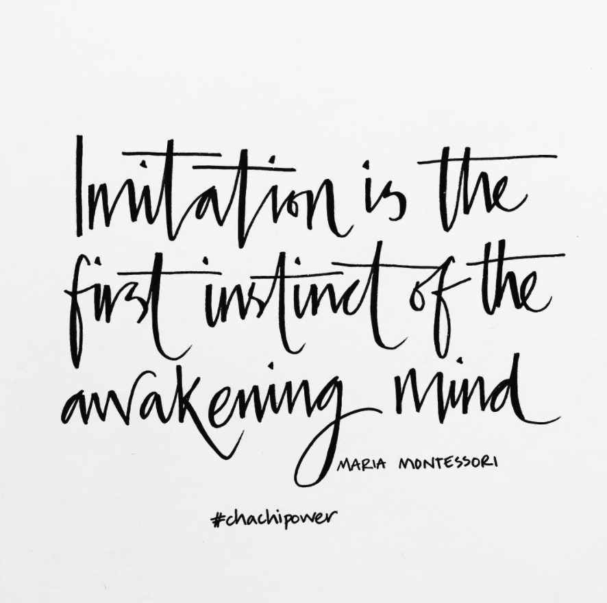 Chachi Power Project: Imitation is the first instinct of the awakening mind. Maria montessori Quote