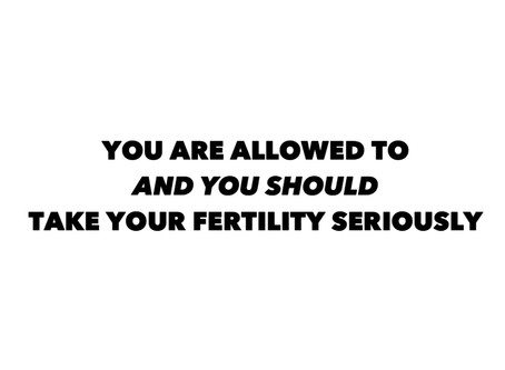 STOP BEING SHY ABOUT WANTING A BABY. STOP IT. AND TAKE YOUR FERTILITY SERIOUSLY.