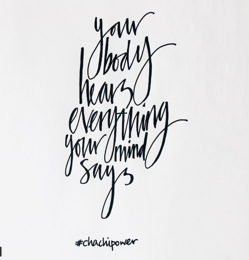 Chachi Power Project #allaboardthechachitrain Your Body Hears Everything Your Mind Says Quote
