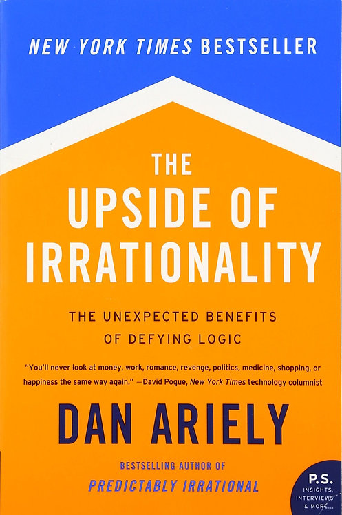 The Upside of Irrationality: The Unexpected Benefits of Defying Logic