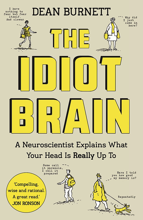 The Idiot Brain: What Your Head is Really Up to by Dean Burnett