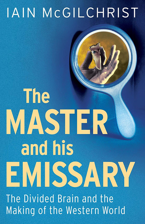 The Master and His Emissary: The Divided Brain and the Making of the Western Wor