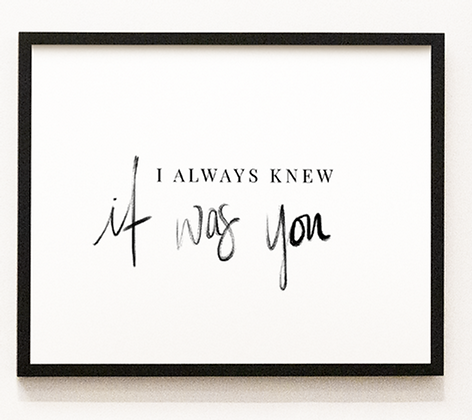 I Always Knew It Was You Print