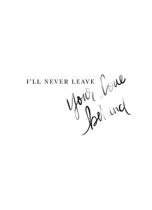 I'll Never Leave You Behind Print