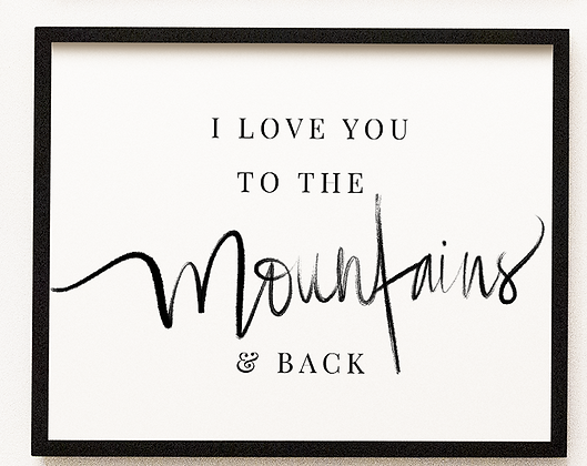 I Love You To The Mountains + Back Print