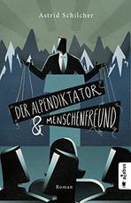 Der Alpendiktator und Menschenfreund