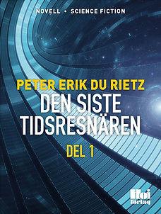 Science fiction-novellen Den siste tidsresenären Del 1, av författaren Peter Erik Du Rietz