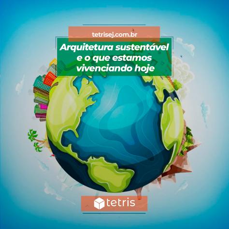 Arquitetura Sustentável e o que estamos vivenciando hoje