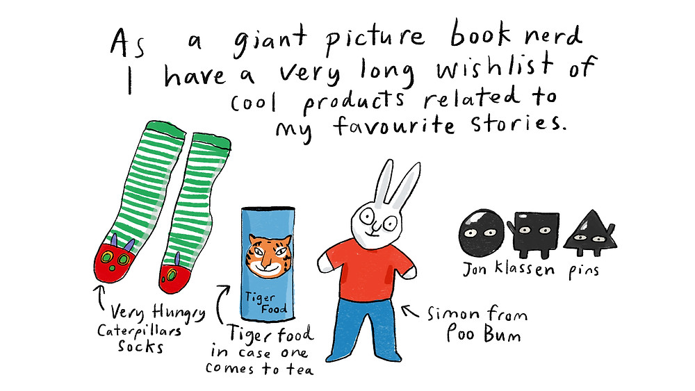 As a giant picture book nerd I have a very long wishlist of cool products related to my favourite stories. pics: caterpillar socks, tiger food can, simon rabbit, jon klassen pins