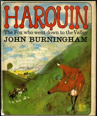 Harquin: The Fox who went down to the Valley by John Burningham (Jonathan Cape, 1967)