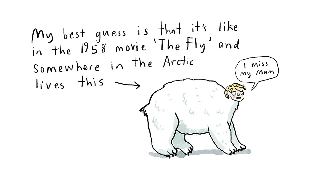 My best guess is that it's like in the 1958 movie 'The Fly' and somewhere in the Arctic lives this... [giselle as a polar bear.]